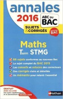 Annales ABC du BAC 2016 Maths Term STMG de Michel Poncy ( 10 août 2015 )
