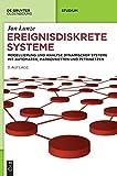 Ereignisdiskrete Systeme: Modellierung und Analyse dynamischer Systeme mit Automaten, Markovketten und Petrinetzen (De Gruyter Studium)
