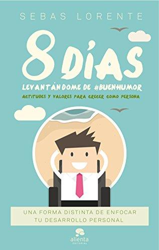 8 días levantándome de #BuenHumor: Actitudes y valores para crecer como persona (COLECCION ALIENTA) por Sebas Lorente Valls
