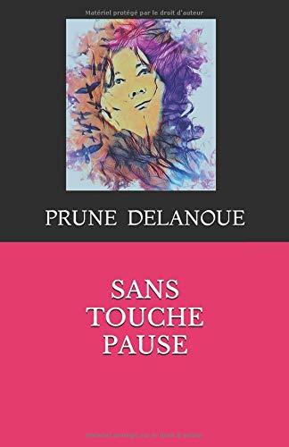 SANS TOUCHE PAUSE par  Prune DELANOUE