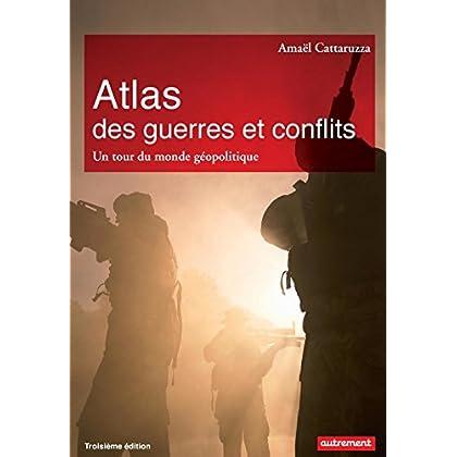 Atlas des guerres et des conflits. Un tour du monde géopolitique (Atlas/Monde)