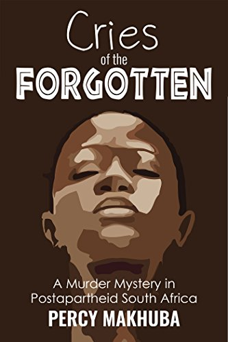 Cries of the Forgotten: A Murder Mystery of Postapartheid South Africa