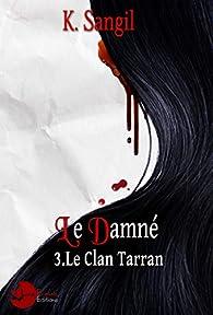 Le Damné, tome 3 : Le clan Tarran par K. Sangil