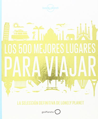 Lonely Planet Los 500 Mejores Lugares Para Viajar: (Ultimate Travelist) (Travel Guide) por Lonely Planet