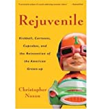 (REJUVENILE: KICKBALL, CARTOONS, CUPCAKES, AND THE REINVENTION OF THE AMERICAN GROWN-UP) BY Noxon, Christopher(Author)Pa