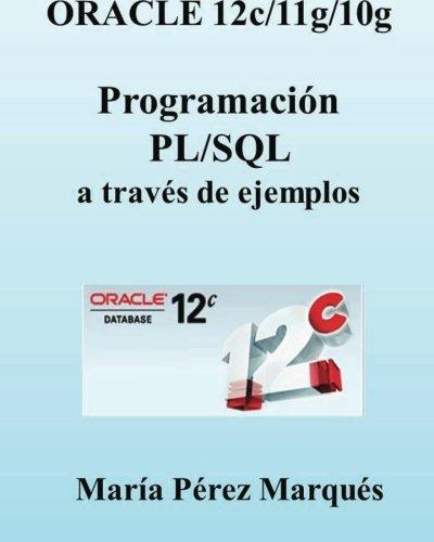 ORACLE 12c/11g/10g. Programación PL/SQL a través de ejemplos