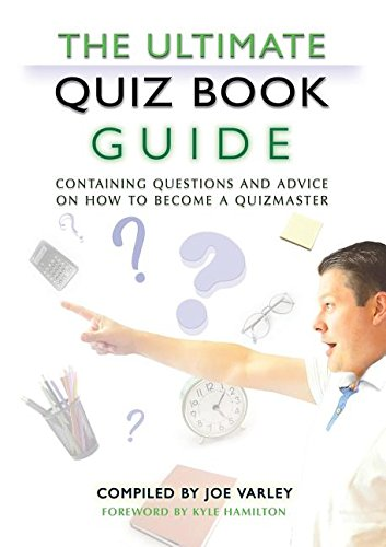 The Ultimate Quiz Book Guide: Containing questions and advice on how to become a quizmaster