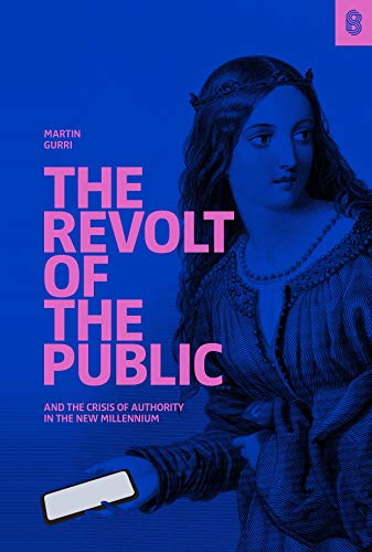 The Revolt of The Public and the Crisis of Authority in the New Millennium by [Gurri, Martin]