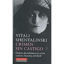 Crimen sin castigo: Últimos descubrimientos en los archivos literarios del KGB (Biografías y Memorias)