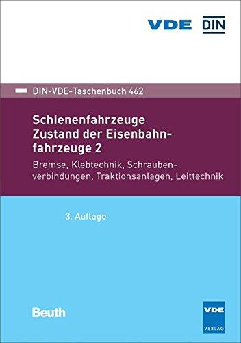 Schienenfahrzeuge: Zustand der Eisenbahnfahrzeuge 2 Bremse, Klebetechnik, Schraubenverbindungen, Traktionsanlagen, Leittechnik (DIN-VDE-Taschenbuch)
