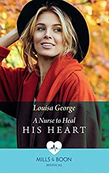 A Nurse To Heal His Heart (Mills & Boon Medical) by [George, Louisa]