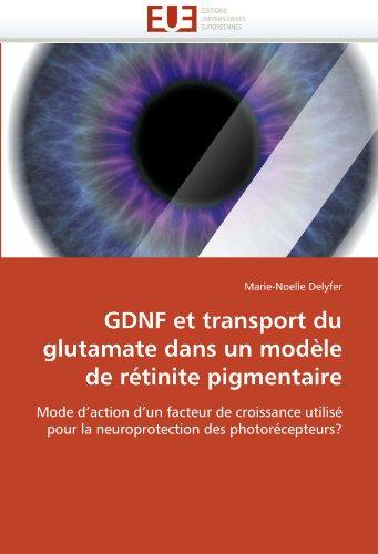 GDNF et transport du glutamate dans un modèle de rétinite pigmentaire: Mode d'action d'un facteur de croissance utilisé pour la neuroprotection des photorécepteurs? (Omn.Univ.Europ.)