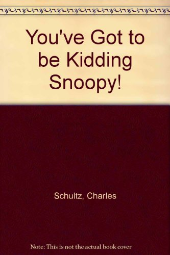 you-39-ve-got-to-be-kidding-snoopy