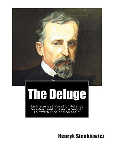 The Deluge: An historical Novel of Poland, Sweden, and Russia. A Sequel to