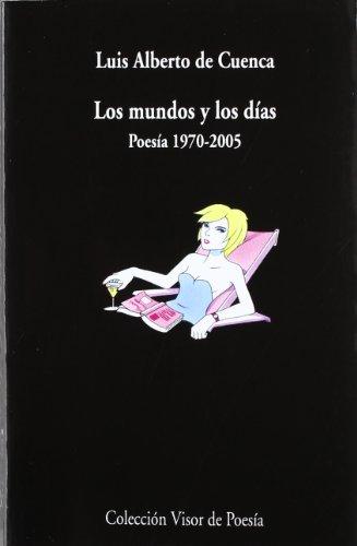 Los mundos y los días: Poesía 1970-2005 (Visor de Poesía)