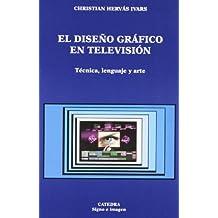 El diseño gráfico en televisión: Técnica, lenguaje y arte (Signo E Imagen)