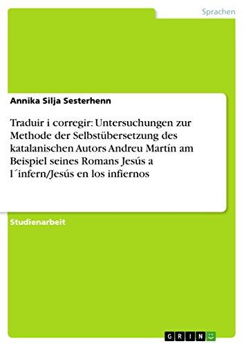 Traduir i corregir: Untersuchungen zur Methode der Selbstübersetzung des katalanischen Autors Andreu Martín am Beispiel seines Romans Jesús a l´infern/Jesús en los infiernos