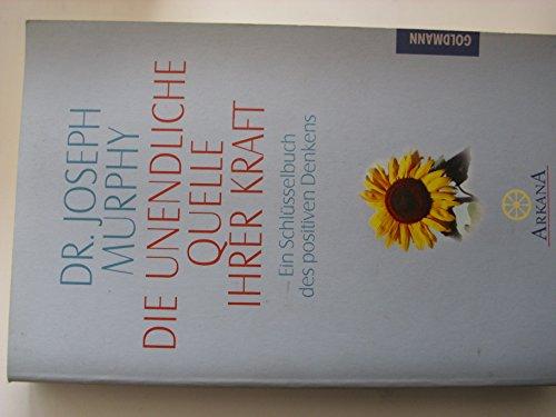 Joseph Murphy: Die unendliche Quelle Ihrer Kraft - Ein Schlüsselbuch positiven Denkens