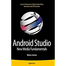 Android Studio New Media Fundamentals: Content Production of Digital Audio/Video, Illustration and 3D Animation