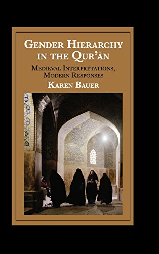 Gender Hierarchy in the Qur'ān: Medieval Interpretations, Modern Responses (Cambridge Studies in Islamic Civilization)