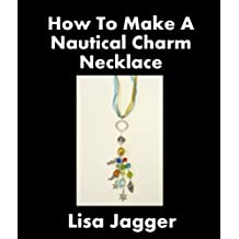 How To Make A Nautical Charm Necklace (English Edition)