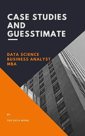 Case Studies And Guesstimates for Data Science, Business Analyst and