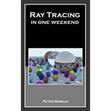 Ray Tracing in One Weekend (Ray Tracing Minibooks Book 1)