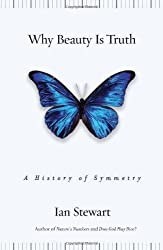 Why Beauty Is Truth: The History of Symmetry by Ian Stewart (2007-04-10)