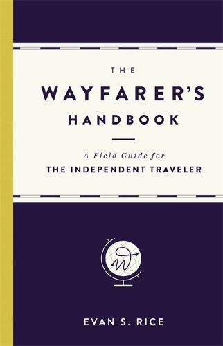 The Wayfarer's Handbook: A Field Guide for the Independent Traveler por Evan S. Rice