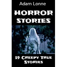 HORROR STORIES : 19 CREEPY TRUE STORIES TO READ IN THE DARK TONIGHT … (English Edition)