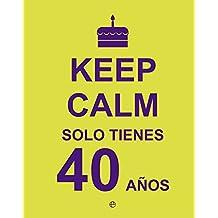 Keep Calm… Solo Tienes 40 Años (Fuera de colección)