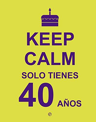 Keep Calm Solo Tienes 40 Años (Fuera de colección)