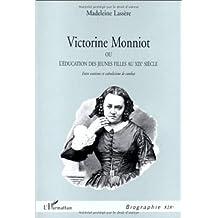 Victorine Monniot, ou l'éducation des jeunes filles au XIXe siècle: Entre exotisme et catholicisme de combat