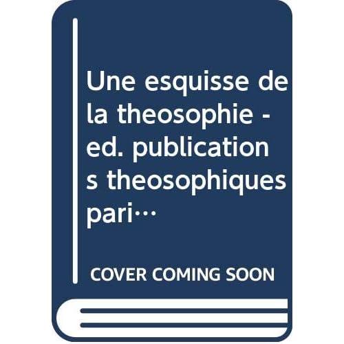 Une esquisse de la théosophie - ed. publications théosophiques paris 1914 -