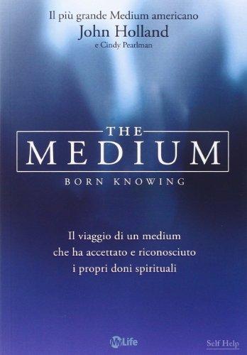 The medium. Born knowing. Il viaggio di un medium che ha accettato e riconosciuto i propri doni spirituali