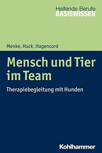 Mensch und Tier im Team: Therapiebegleitung mit Hunden (Basiswissen Helfende Berufe)