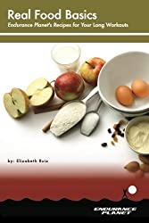 Real Food Basics: Endurance Planet's Recipes For Your Long Workouts by Elizabeth Ruiz (2012-11-08)