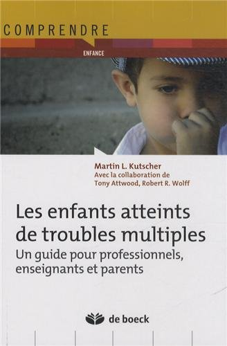 Les enfants atteints de troubles multiples : Un guide pour professionnels, enseignants et parents par Martin Kutscher, Tony Attwood, Robert R. Wolff