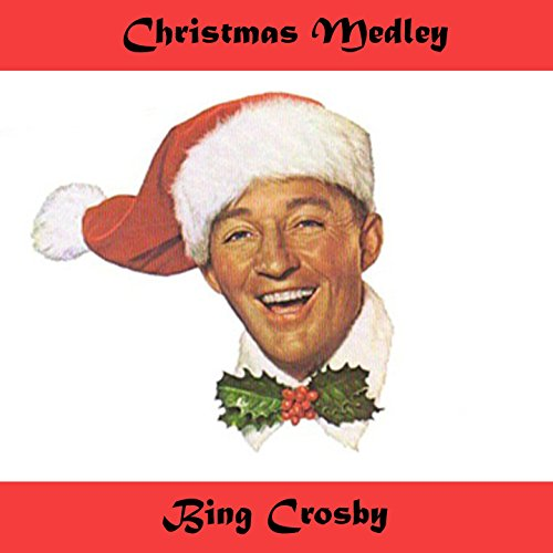 Bing Crosby & Friends Christmas Medley: White Christmas / What Child Is This / This Time of the Year / Count Your Blessings / Silver Bells / The Birthday of a King / Away in a Manger / I Saw Mommy Kissing Santa Claus / Hark! The Herald Angels Sing (Kissing Santa)