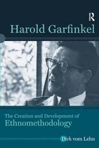 Harold Garfinkel: The Creation and Development of Ethnomethodology by Dirk vom Lehn (2014-05-03)