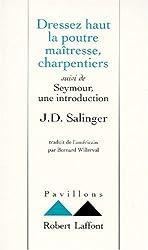 Dressez haut la poutre maîtresse, charpentiers. suivi de Seymour, une introduction