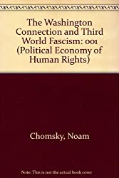 The Washington Connection and Third World Fascism: 001 (Political Economy of Human Rights)