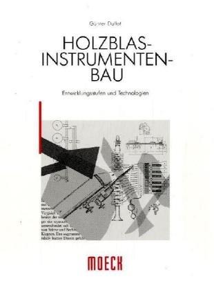 Holzblasinstrumentenbau: Entwicklungsstufen und Technologien (Edition Moeck) Allgemeine Technologien