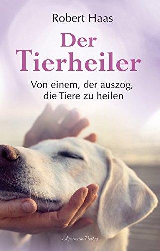 Buchseite und Rezensionen zu 'Der Tierheiler: Von einem, der auszog, die Tiere zu heilen' von Robert Haas