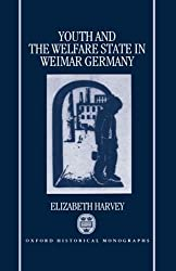 Youth and the Welfare State in Weimar Germany (Oxford Historical Monographs)