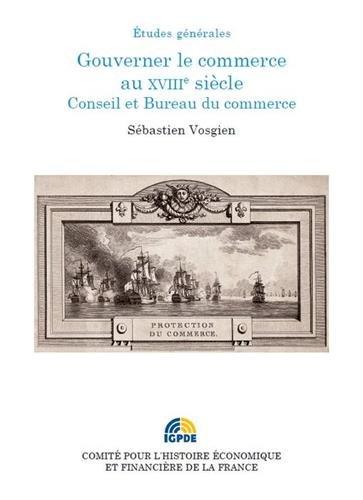 Gouverner le commerce au XVIIIe siècle : Conseil et bureau du commerce par (Broché - May 16, 2017)