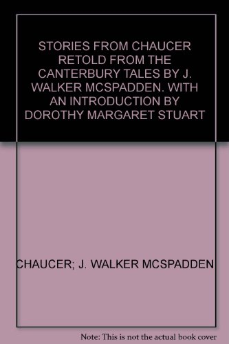 STORIES FROM CHAUCER RETOLD FROM THE CANTERBURY TALES BY J. WALKER MCSPADDEN. WITH AN INTRODUCTION BY DOROTHY MARGARET STUART
