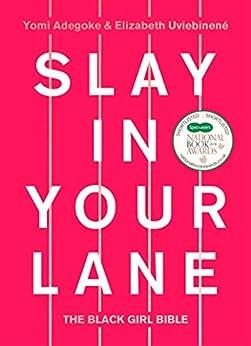 Slay In Your Lane: The Black Girl Bible by [Adegoke, Yomi, Uviebinené, Elizabeth]