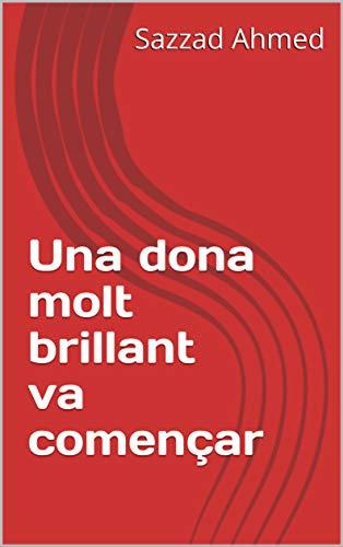 Una dona molt brillant va començar  (Catalan Edition) por Sazzad  Ahmed