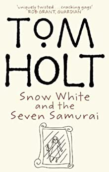 Snow White And The Seven Samurai by [Holt, Tom]